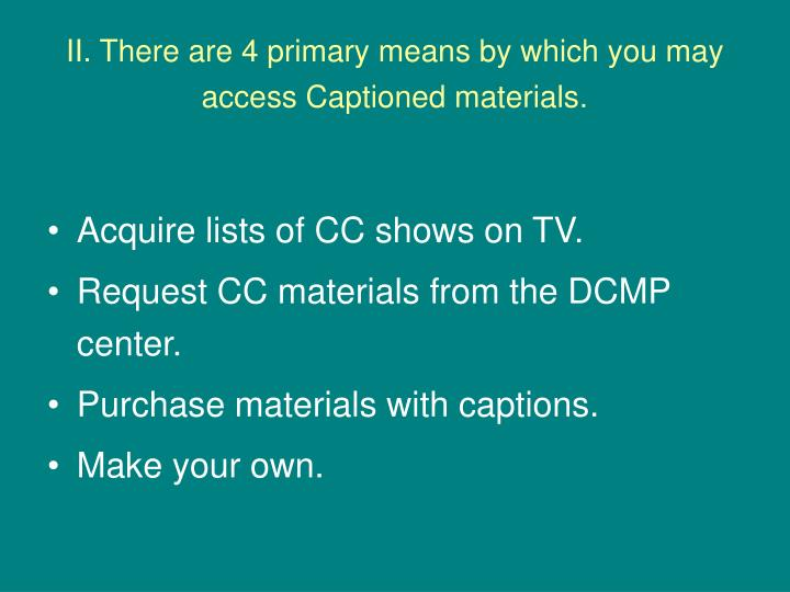 II. There are 4 primary means by which you may access Captioned materials.