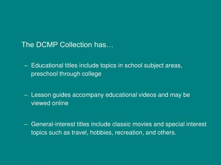 The DCMP Collection has…