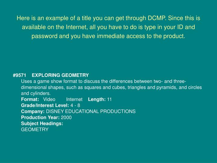 Here is an example of a title you can get through DCMP. Since this is available on the Internet, all you have to do is type in your ID and password and you have immediate access to the product.