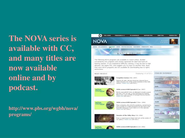 The NOVA series is available with CC, and many titles are now available online and by podcast.