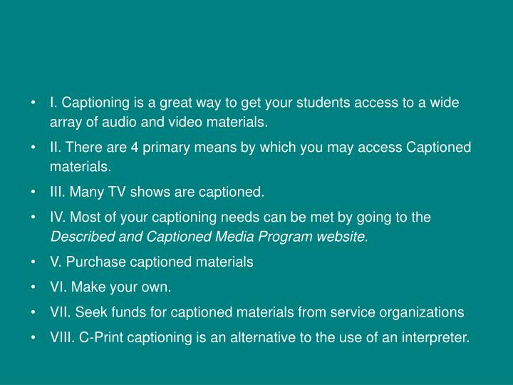 I. Captioning is a great way to get your students access to a wide array of audio and video materials.