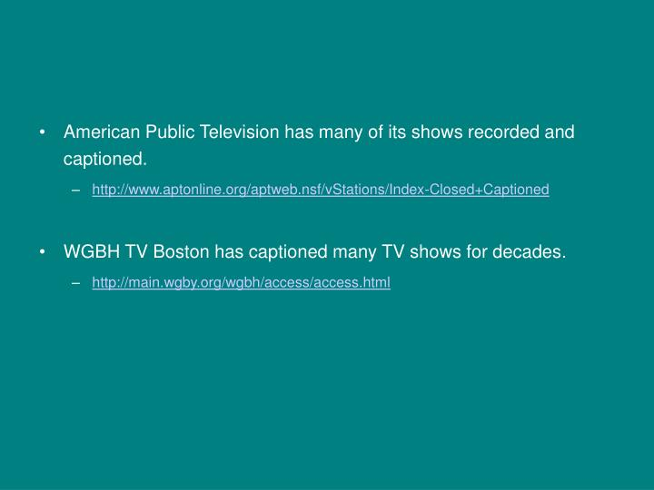 American Public Television has many of its shows recorded and captioned.