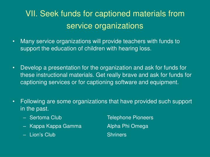 VII. Seek funds for captioned materials from service organizations