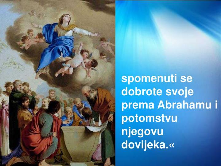 spomenuti se dobrote svoje prema Abrahamu i potomstvu njegovu dovijeka.«