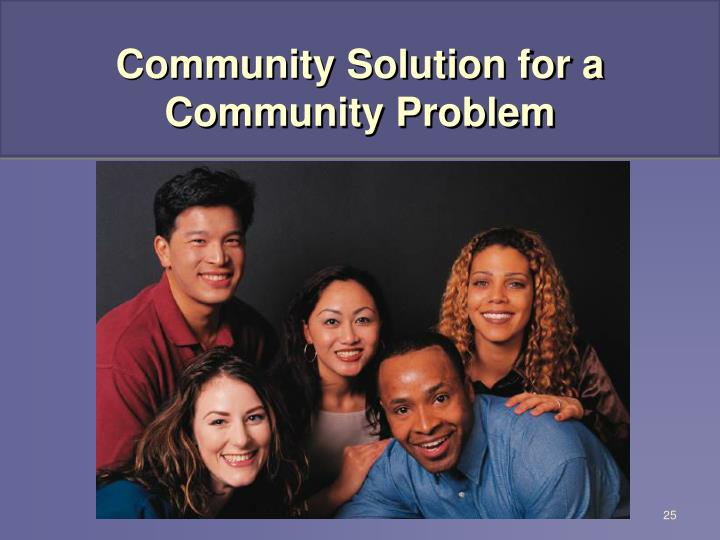 Community Solution for a Community Problem