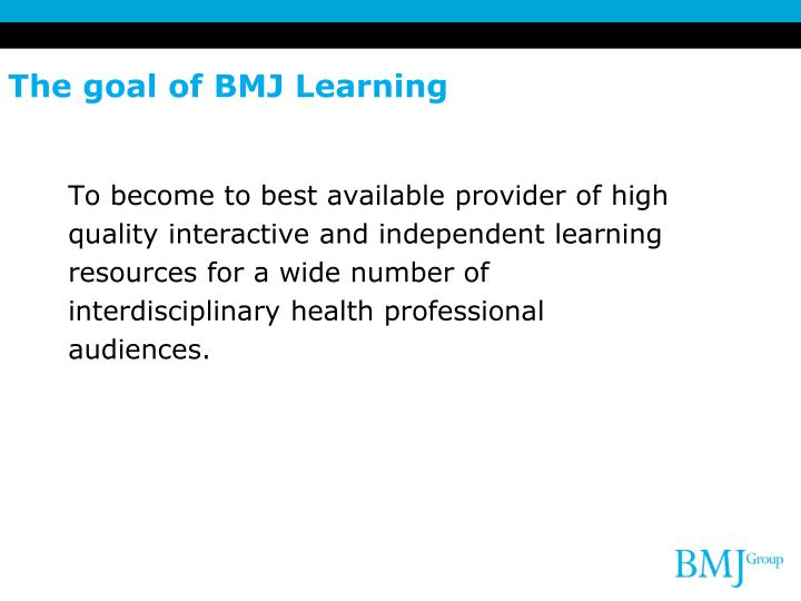 The goal of BMJ Learning