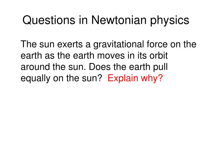 Questions in Newtonian physics