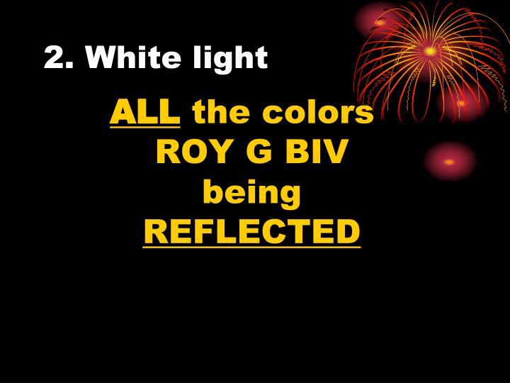 2. White light