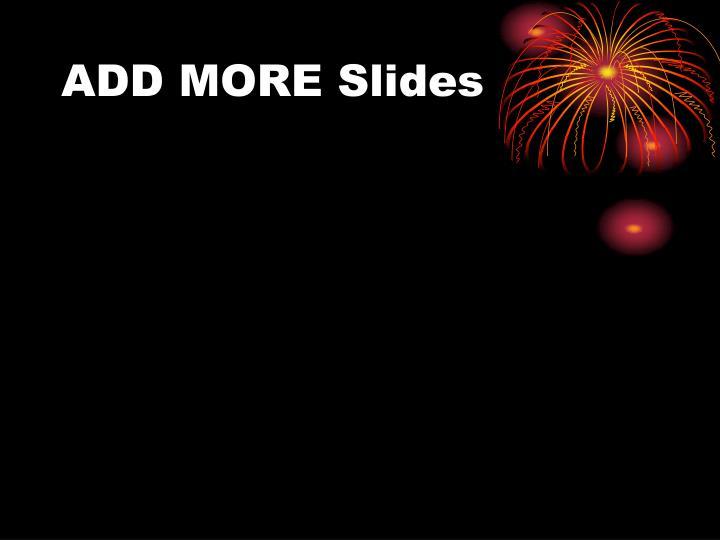 ADD MORE Slides