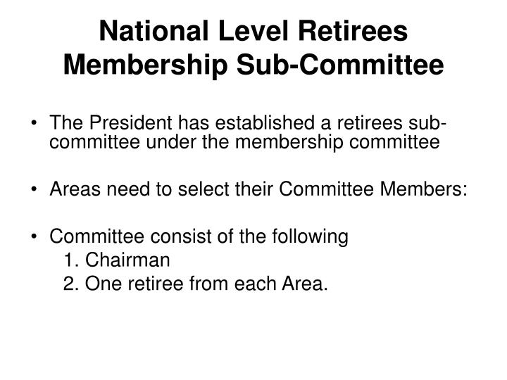 National level retirees membership sub committee