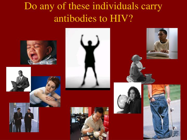 Do any of these individuals carry antibodies to HIV?