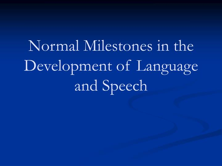 normal development of speech and language Learn the difference between speech and language how does your child hear  and talk charts of speech, language, and hearing milestones from birth to 5.
