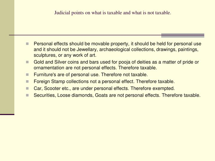 Judicial points on what is taxable and what is not taxable.