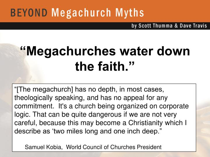 """Megachurches water down the faith."""