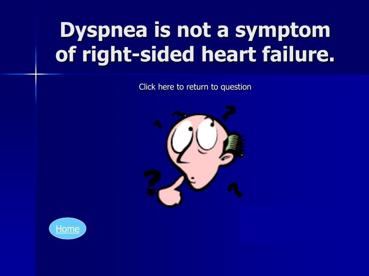 Dyspnea is not a symptom of right-sided heart failure.