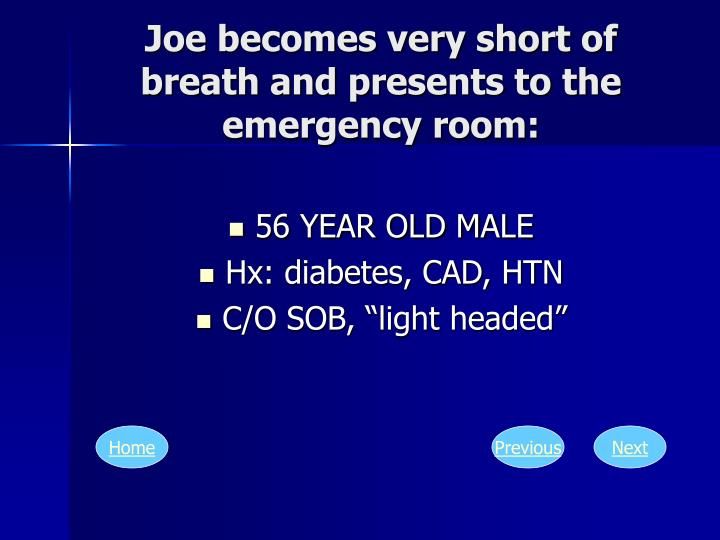 Joe becomes very short of breath and presents to the emergency room: