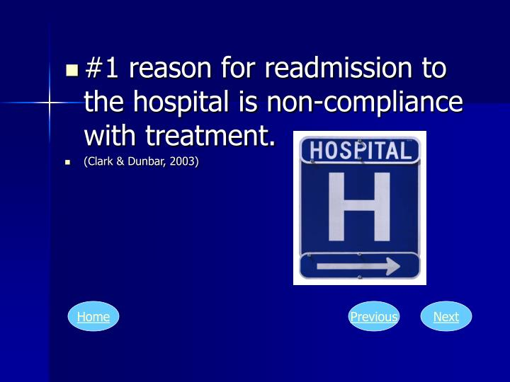 #1 reason for readmission to the hospital is non-compliance with treatment.