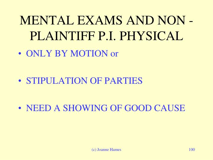 MENTAL EXAMS AND NON -PLAINTIFF P.I. PHYSICAL
