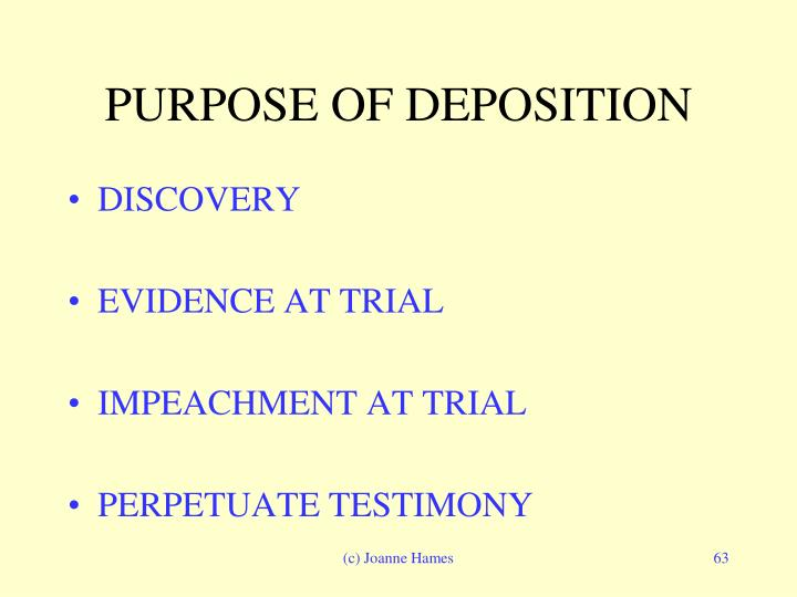PURPOSE OF DEPOSITION