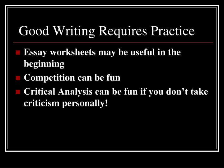 Good Writing Requires Practice