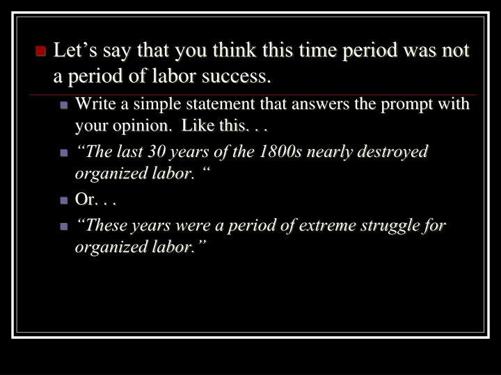 Let's say that you think this time period was not a period of labor success.