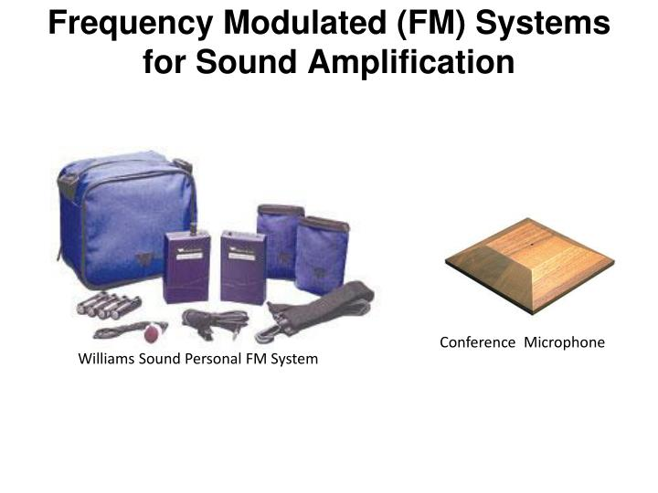 Frequency Modulated (FM) Systems for Sound Amplification