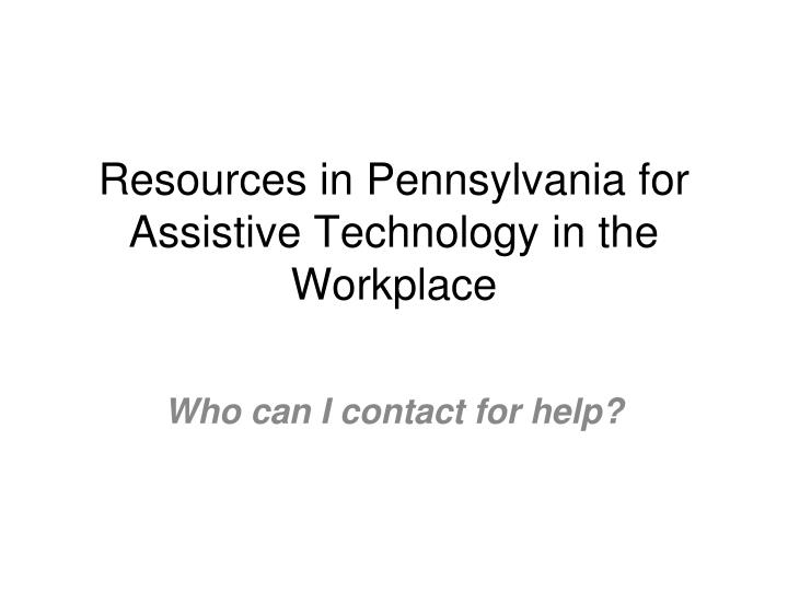 Resources in Pennsylvania for Assistive Technology in the Workplace