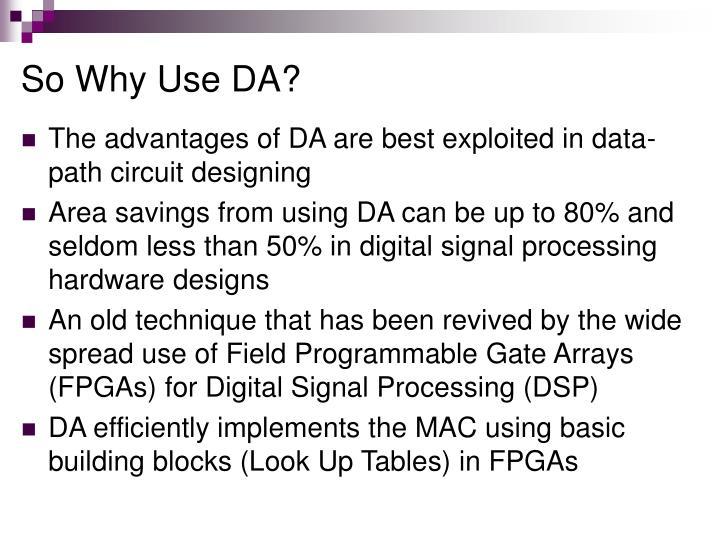 So Why Use DA?