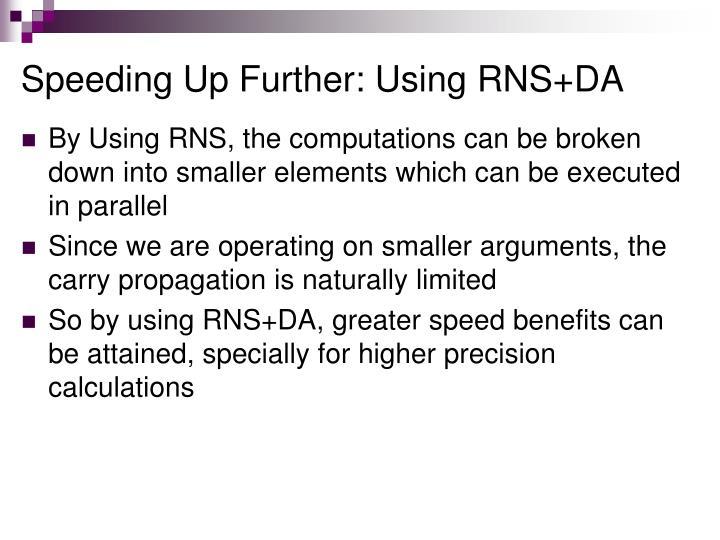 Speeding Up Further: Using RNS+DA
