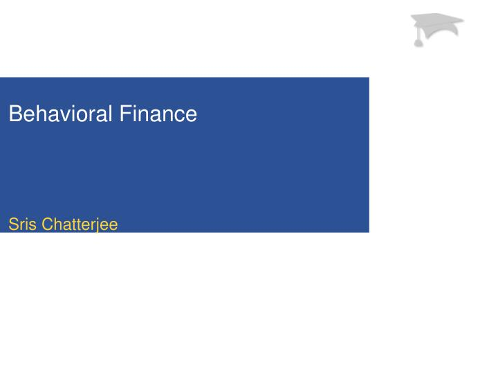 behavioral finance a challeng to Through the evidence it uncovers, research in behavioral finance often challenges the conclusions of traditional approaches to understanding financial markets.