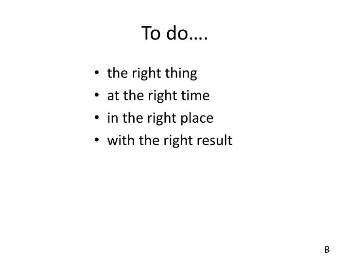 To do….