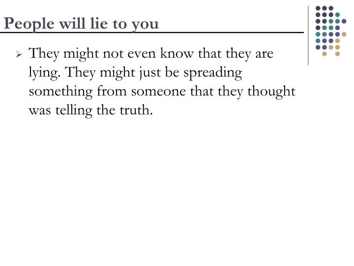 People will lie to you
