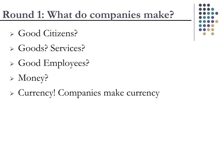 Round 1: What do companies make?