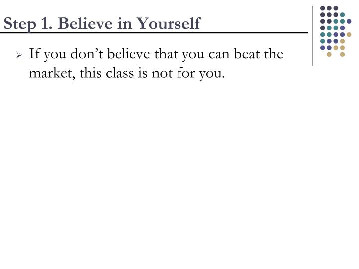 Step 1. Believe in Yourself