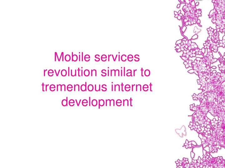 Mobile services revolution similar to tremendous internet development