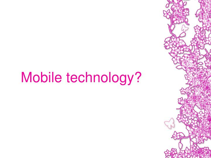 Mobile technology?