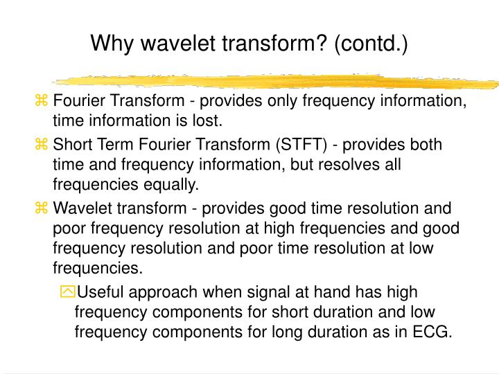 Why wavelet transform? (contd.)