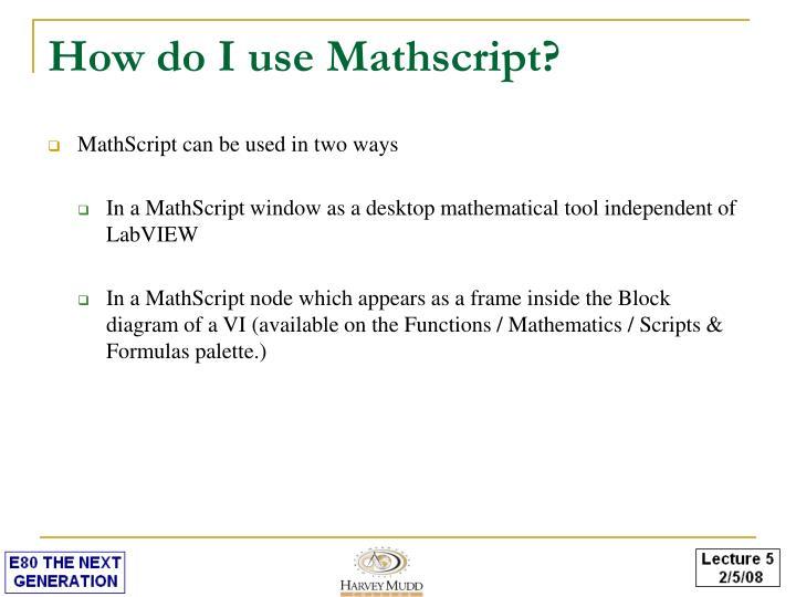 How do I use Mathscript?