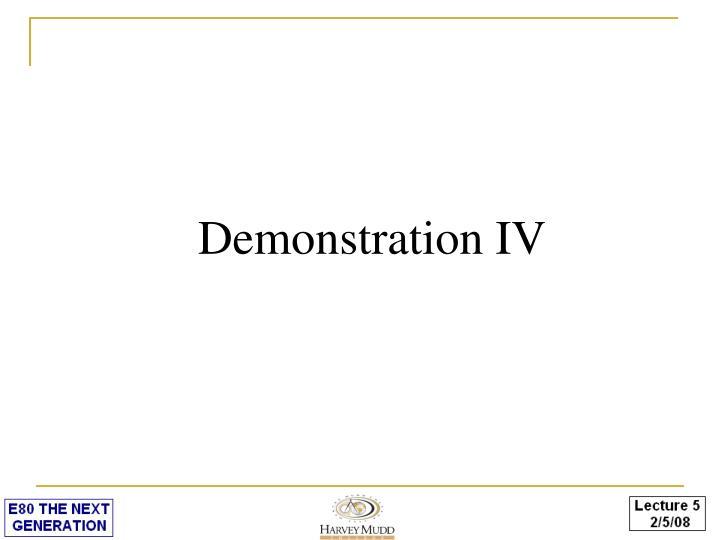 Demonstration IV