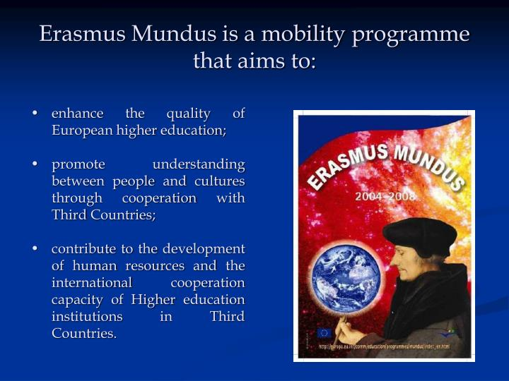 Erasmus Mundus is a mobility programme that aims to: