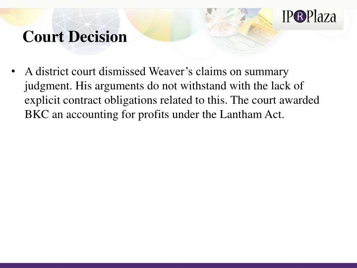 A district court dismissed Weaver's claims on summary judgment. His arguments do not withstand with the lack of explicit contract obligations related to this. The court awarded BKC an accounting for profits under the