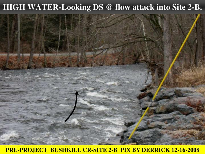 HIGH WATER-Looking DS @ flow attack into Site 2-B.