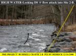 high water looking ds @ flow attack into site 2 b