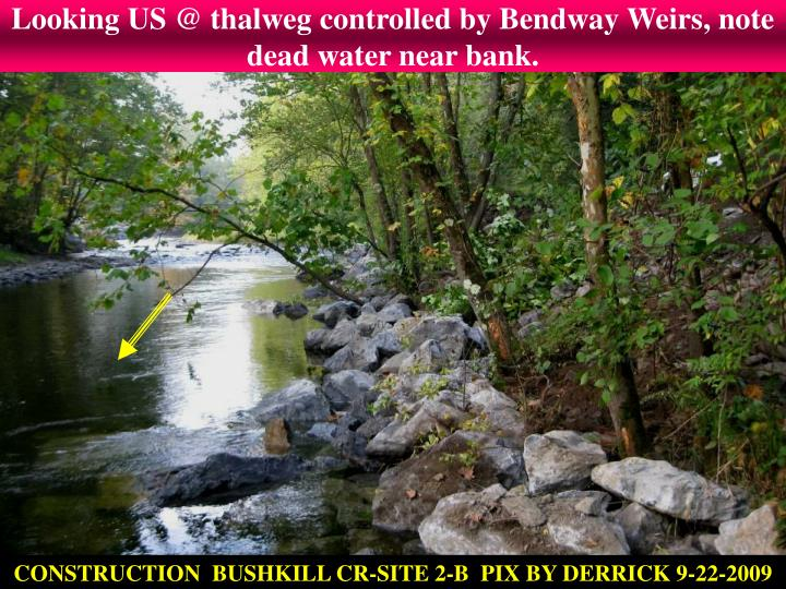 Looking US @ thalweg controlled by Bendway Weirs, note dead water near bank.