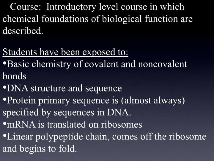 Course:  Introductory level course in which chemical foundations of biological function are descr...