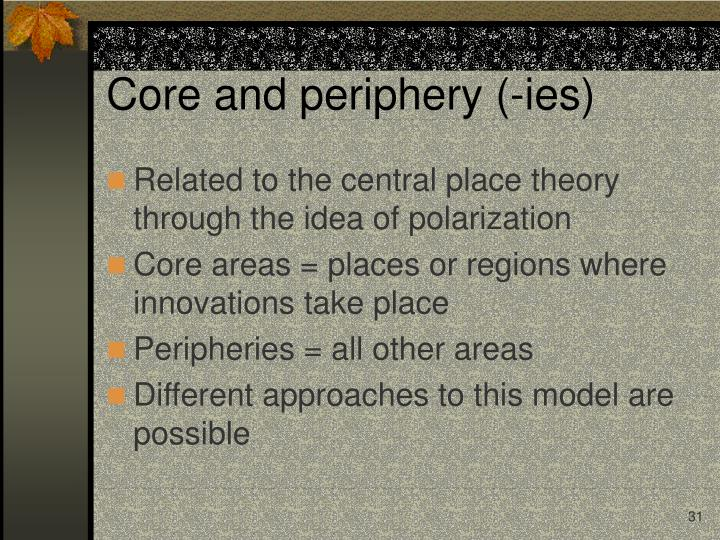 Core and periphery (-ies)