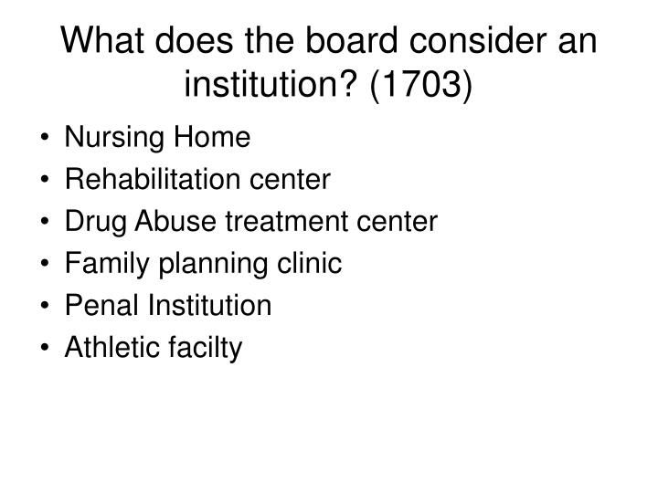 What does the board consider an institution? (1703)
