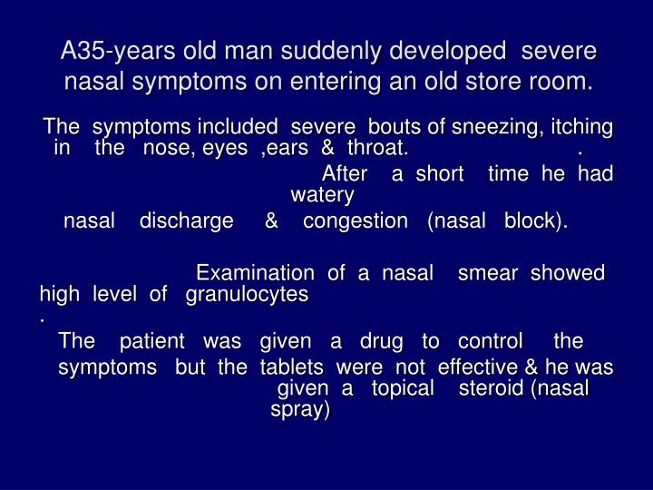 A35-years old man suddenly developed  severe nasal symptoms on entering an old store room.