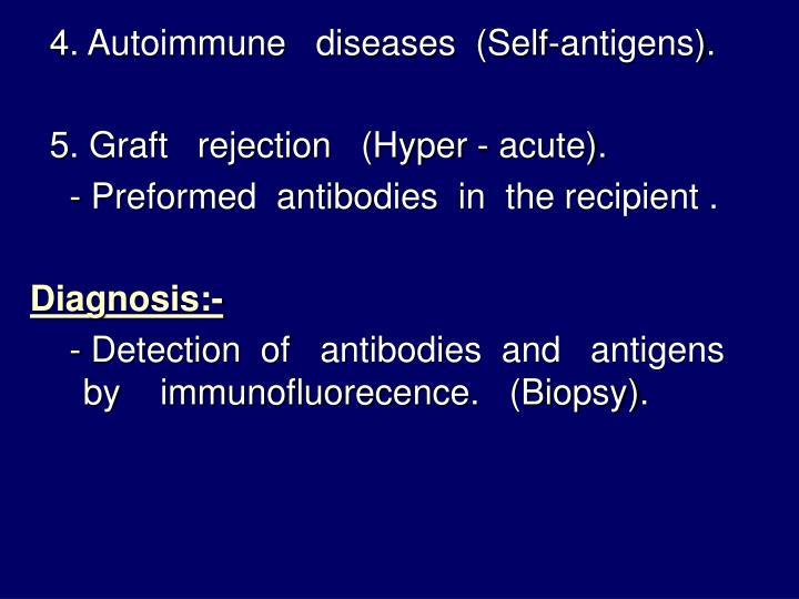 4. Autoimmune   diseases  (Self-antigens).