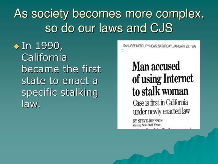 As society becomes more complex, so do our laws and CJS